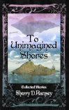 Sherry D. Ramsey - To Unimagined Shores